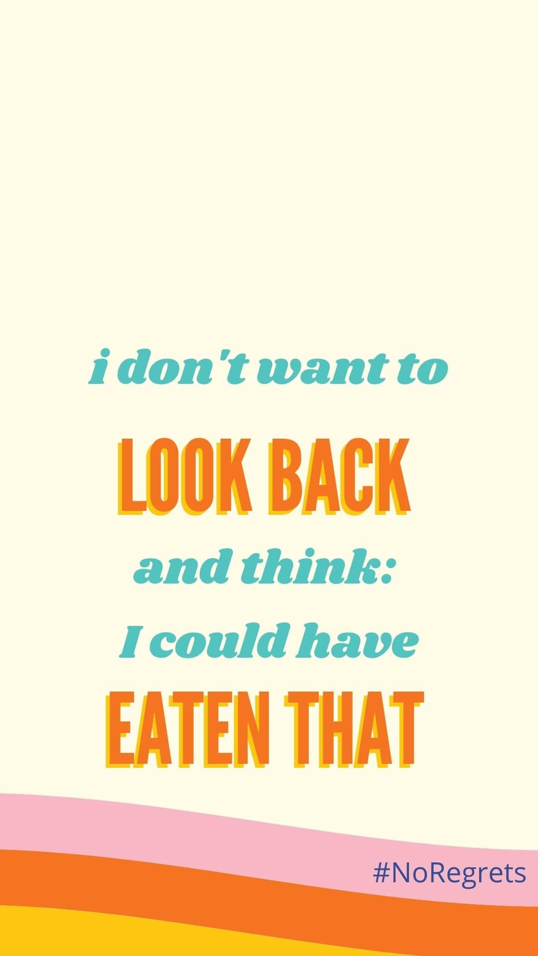 I don't want to look back and think 'I could've eaten that'